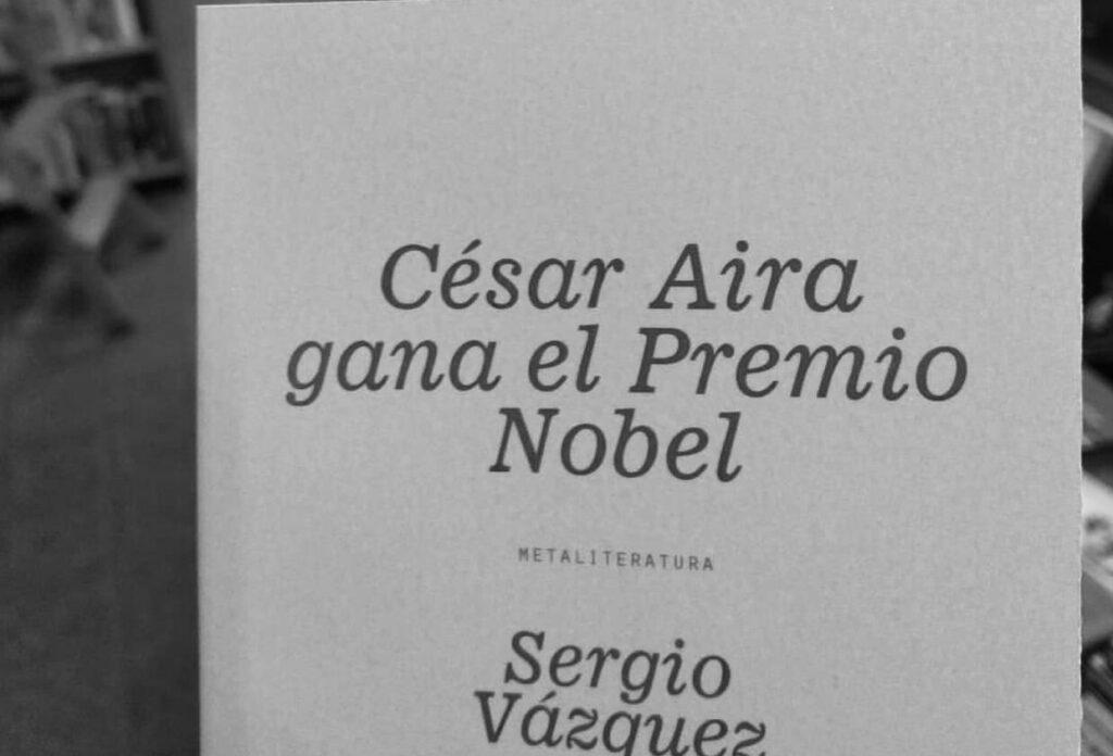Jamás leí a César Aira (me quedé con Sergio Vázquez)