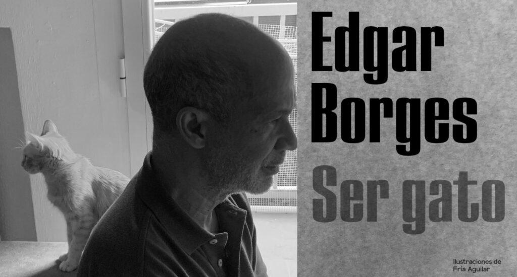 Ser gato: la nueva obra de Édgar Borges ve la luz en México